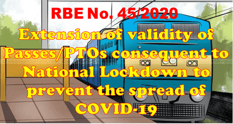 Extension of validity of Passes/PTOs consequent to National Lockdown to prevent the spread of COVID-19 | RBE-45/2020