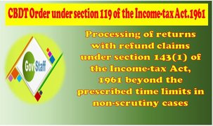 CBDT Order: Processing of returns with refund claims under section 143(1) of the Income-tax Act,1961 beyond the prescribed time limits in non-scrutiny cases-regd.