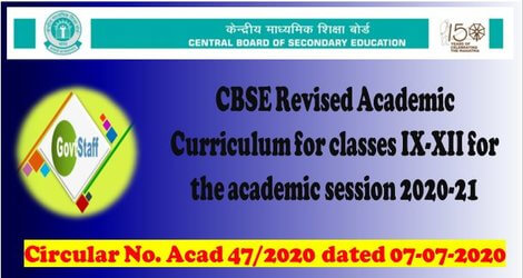CBSE Revised Academic Curriculum for classes IX-XII for the academic session 2020-21 : Circular No. Acad 47/2020 dated 07-07-2020