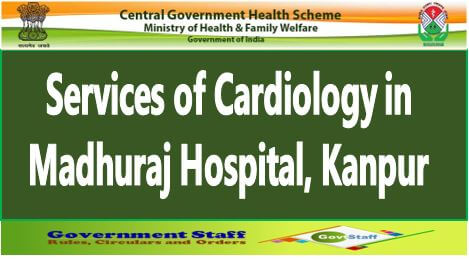 CGHS Order: Services of Cardiology in Madhuraj Hospital, Kanpur