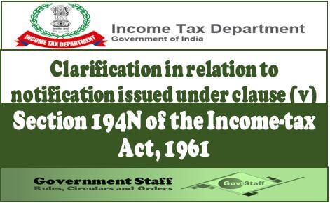 Clarification in relation to notification issued under clause (v): Section 194N of the Income-tax Act, 1961