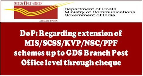 DoP: Regarding extension of MIS/SCSS/KVP/NSC/PPF schemes up to GDS Branch Post Office level through cheque
