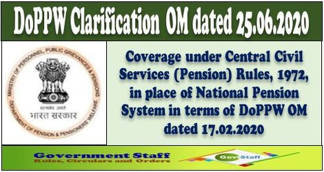 DoPPW Clarification – Coverage under Central Civil Services (Pension) Rules, 1972, in place of National Pension System in terms of DoPPW OM dated 17.02.2020