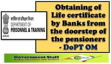 Obtaining of Life certificate by Banks from the doorstep of the pensioners – DoPT OM