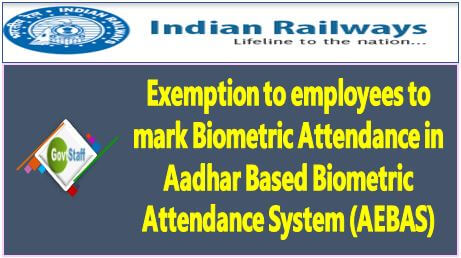 Exemption to employees to mark Biometric Attendance in Aadhar Based Biometric Attendance System (AEBAS)
