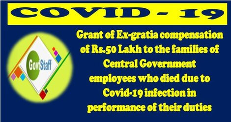 Grant of Ex-gratia compensation of Rs.50 Lakh to the families of CGE who died due to Covid-19 infection in performance of their duties