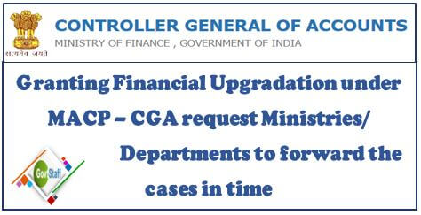 Granting Financial Upgradation under MACP – CGA request Ministries/ Departments to forward the cases in time