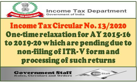 Income Tax Circular No. 13/2020 : One-time relaxation for AY 2015-16 to 2019-20 which are pending due to non-filing of ITR V form and processing of such returns