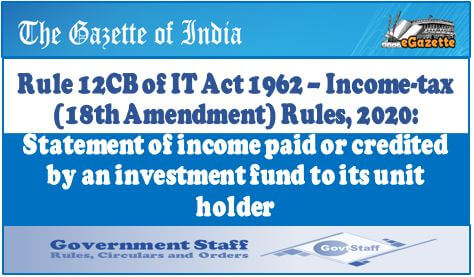 Rule 12CB of IT Act 1962 – Income-tax (18th Amendment) Rules, 2020: Statement of income paid or credited by an investment fund to its unit holder