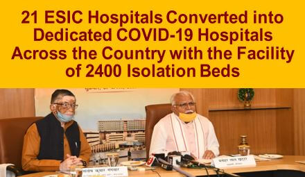 21 ESIC Hospitals Converted into Dedicated COVID-19 Hospitals Across the Country with the Facility of 2400 Isolation Beds