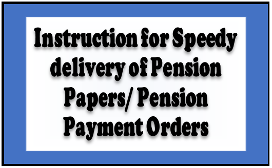 Instruction for Speedy delivery of Pension Papers/Pension Payment Orders reg.