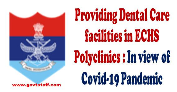 Providing Dental Care facilities in ECHS Polyclinics : In view of Covid-19 Pandemic