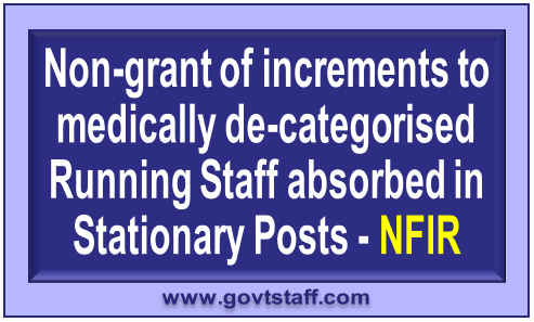 Allow Annual Increments to those former Loco Running staff absorbed in stationery posts – NFIR request Railway Board
