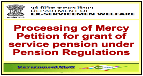 Defence: Processing of Mercy Petition for grant of service pension under Pension Regulations