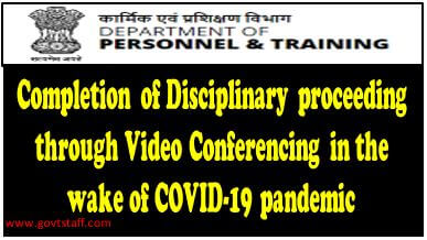 Disciplinary proceeding through Video conferencing reg. – DoPT OM dated 05-08-2020