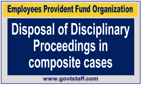 EPFO: Disposal of Disciplinary Proceedings in composite cases
