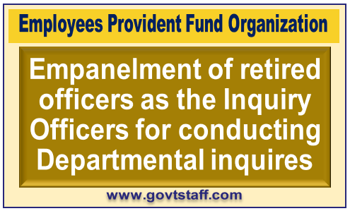 EPFO: Empanelment of retired officers as the Inquiry Officers for conducting Departmental inquires