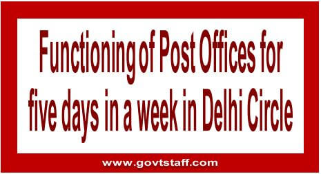 Functioning of Post Offices for five days in a week in Delhi Circle – reg.