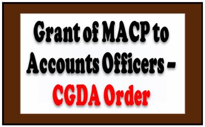 Grant of MACP to Accounts Officers reg – CGDA Order