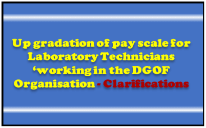 MoD Clarification: Up-gradation of Pay Scales for Laboratory Technicions working in DGOF Organisation