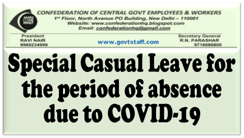 Special Casual Leave for the period of absence due to COVID-19 : Confederation writes to Cabinet Secretary