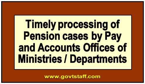 Timely processing of Pension cases by Pay and Accounts Offices of Ministries / Departments – CPAO O.M dated 07.08.2020