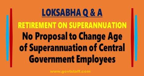 केंद्र सरकार के कर्मचारियों की सेवानिवृत्ति की उम्र / Age of Superannuation of Central Government Employees – LOKSABHA Q&A