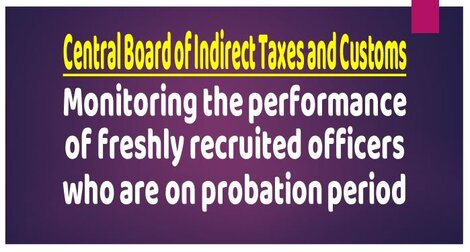 CBDT : Monitoring the performance of freshly recruited officers who are on probation period