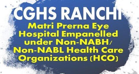 CGHS, Ranchi: Matri Prerna Eye Hospital Empanelled under Non-NABH/Non-NABL Health Care Organizations (HCO)