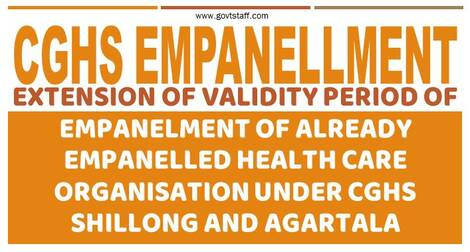 Extension of validity period of empanelment of already empanelled HCO under CGHS Shillong and Agartala