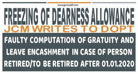 Faulty Computation of Gratuity and Leave Encashment in view of Freezing of Dearness Allowance – JCM writes to DoPT