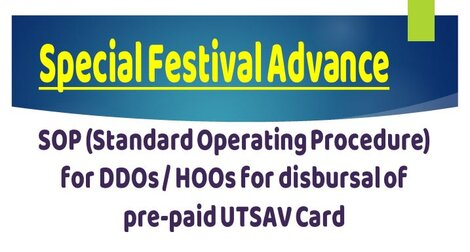 Grant of Special Festival Advance – SOP (Standard Operating Procedure for DDOs / HOOs for disbursal of pre-paid UTSAV Card