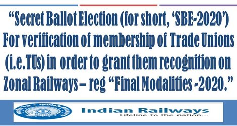 """Railway Secret Ballot Election ('SBE-2020') – Verification of membership of Trade Unions (i.e.TUs) in order to grant them recognition on Zonal Railways: """"Final Modalities -2020"""