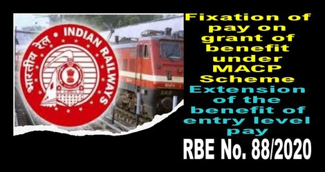 RBE No. 88/2020 : Fixation of pay on grant of benefit under MACPS – Extension of the benefit of entry level pay provided in Board's letter