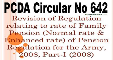 PCDA (P) Circular No. 642 : Revision of Regulation relating to rate of Family Pension (Normal rate & Enhanced rate) of Pension Regulation for the Army, 2008, Part-I (2008)