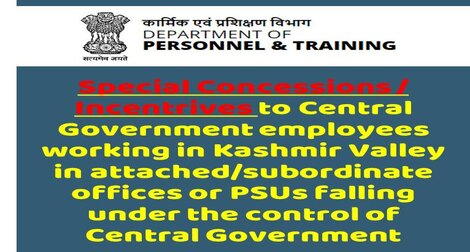 Special Concessions/Incentives to Central Government employees working in Kashmir Valley in attached/subordinate offices or PSUs
