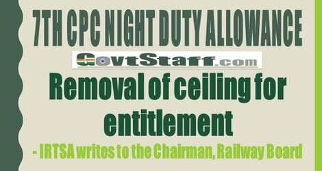 7th CPC Night Duty Allowance : Removal of ceiling for entitlement – IRTSA writes to the Chairman, Railway Board