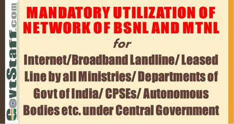 Cabinet Decision : Mandatory Utilization of Network of BSNL and MTNL for internet/broadband landline/leased line by all Ministries /Departments of Govt of India /CPSEs/Autonomous Bodies etc, under Central Govt