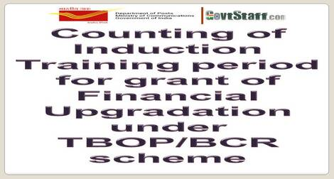 Counting of Induction Training period for grant of financial upgradation under TBOP/BCR – Deptt. of Posts