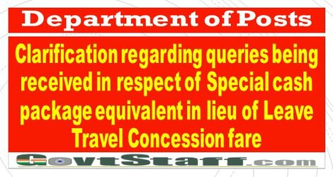 Department of Posts : Clarification regarding queries being received in respect of Special cash package equivalent in lieu of Leave Travel Concession fare