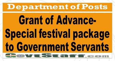 Department of Posts : Grant of Advance- Special festival package to Government Servants.