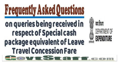Frequently Asked Questions on queries being received in respect of Special cash package equivalent of Leave Travel Concession Fare