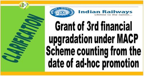 Grant of 3rd financial upgradation under MACP Scheme counting from the date of ad-hoc promotion: Railway Board clarification