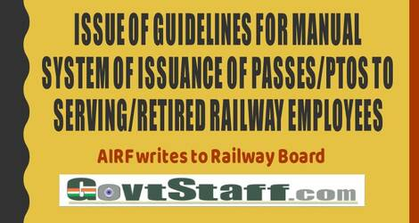 Issue of Guidelines for Manual System of issuance of Passes/PTOs to Serving/Retired Railway Employees – AIRF writes to Railway Board
