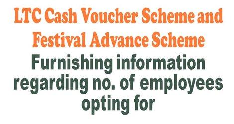 LTC: Furnishing information regarding no. of employees opting for LTC Cash Voucher Scheme and Festival Advance Scheme