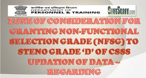 Non-functional Selection Grade (NFSG) to Steno Grade 'D' of CSSS updation of data – Zone of consideration reg.