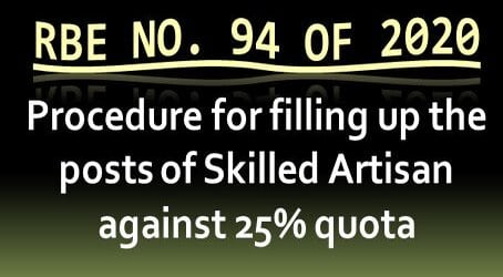 RBE No. 94/2020 : Procedure for filling up the posts of Skilled Artisan against 25% quota