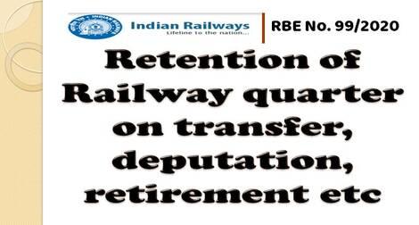 Retention of Railway quarter on transfer, deputation, retirement etc: Railway Board