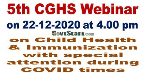 5th CGHS Webinar on 22-12-2020 at 4.00 pm on Child Health & Immunization with special attention during COVID times