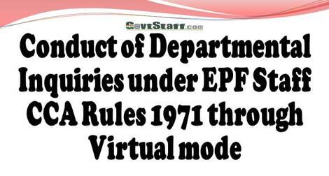 Conduct of Departmental Inquiries under EPF Staff CCA Rules 1971 through Virtual mode